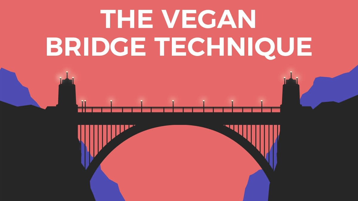 The Vegan Bridge Technique | Vegan Mastery
