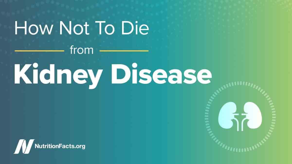 How Not to Die from Kidney Disease