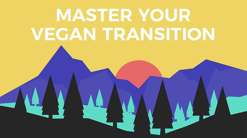 Master Your Vegan Transition Vegan Mastery